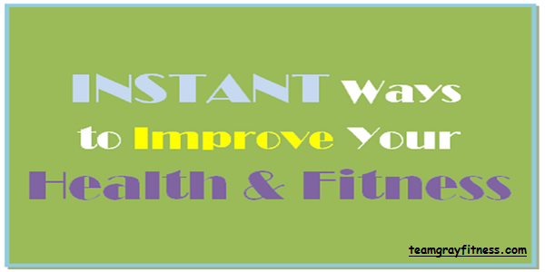Instant ways to improve your health and fitness